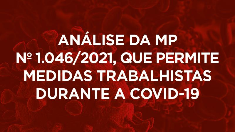 Acompanhe a análise da MP nº 1.046/2021, publicada dia 28/4, que diz respeito ao enfrentamento da pandemia