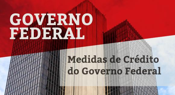 Medidas de crédito do Governo Federal.